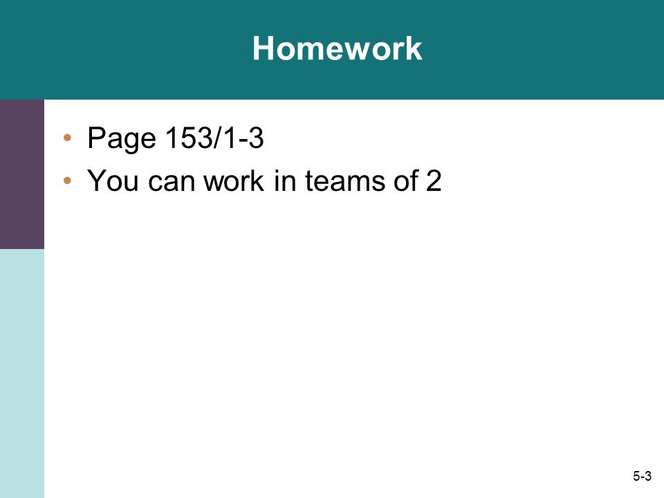 Homework Page 153/1-3 You can work in teams of 2
