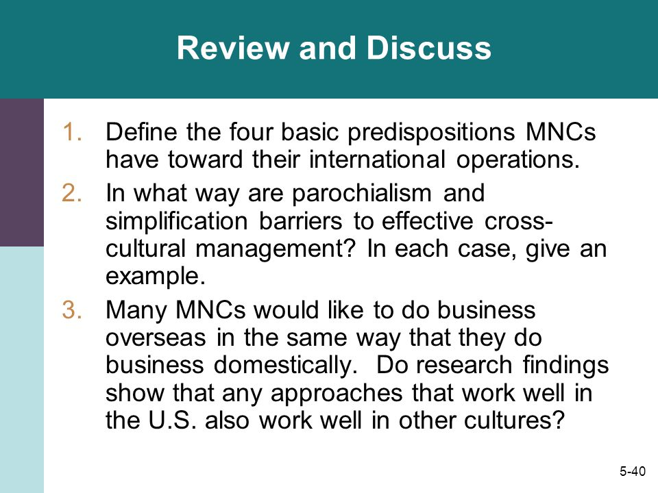 Review and Discuss Define the four basic predispositions MNCs have toward their international operations.
