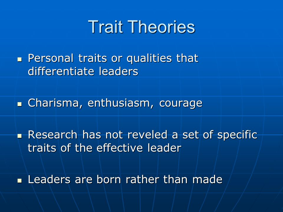 Trait Theories Personal traits or qualities that differentiate leaders