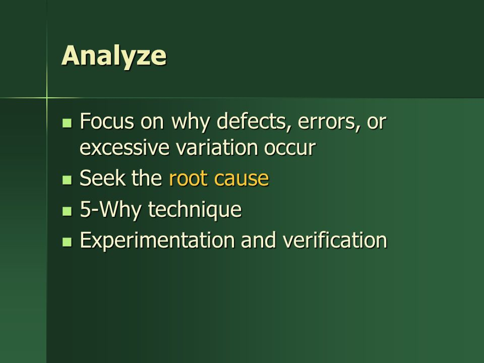 Analyze Focus on why defects, errors, or excessive variation occur