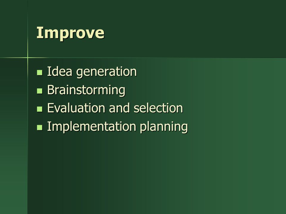 Improve Idea generation Brainstorming Evaluation and selection