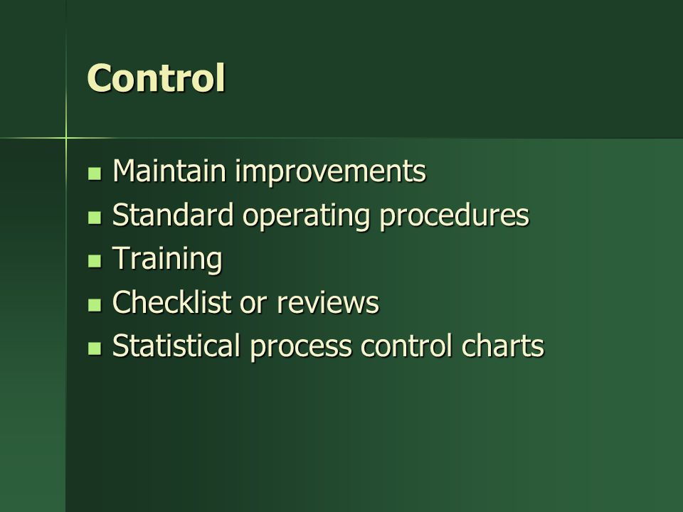 Control Maintain improvements Standard operating procedures Training
