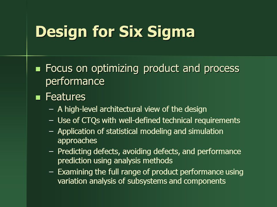 Design for Six Sigma Focus on optimizing product and process performance. Features. A high-level architectural view of the design.