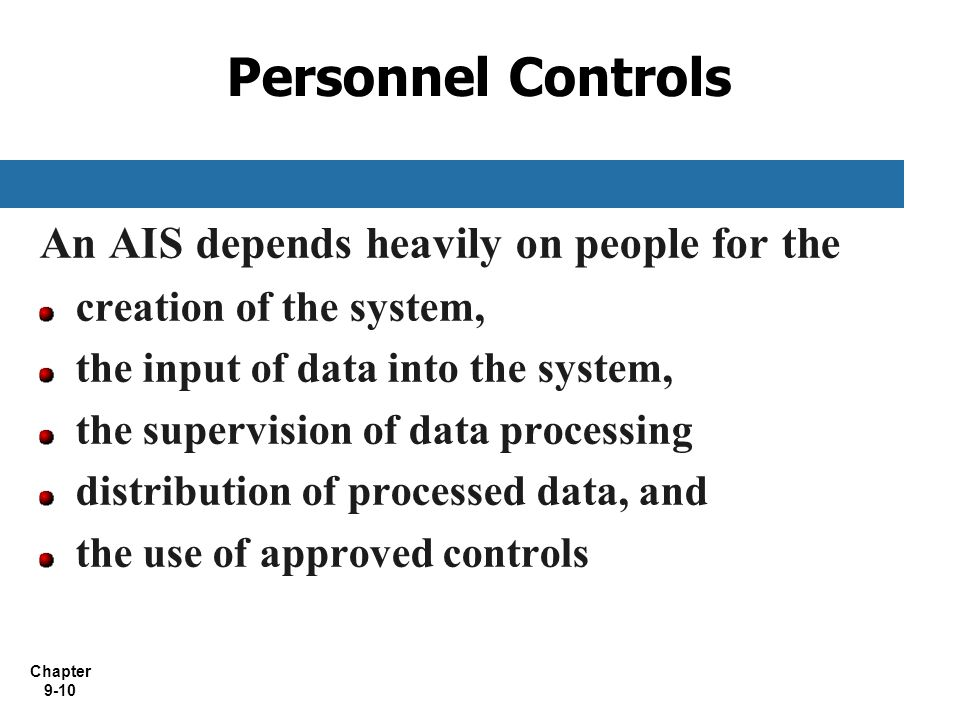 Personnel Controls An AIS depends heavily on people for the