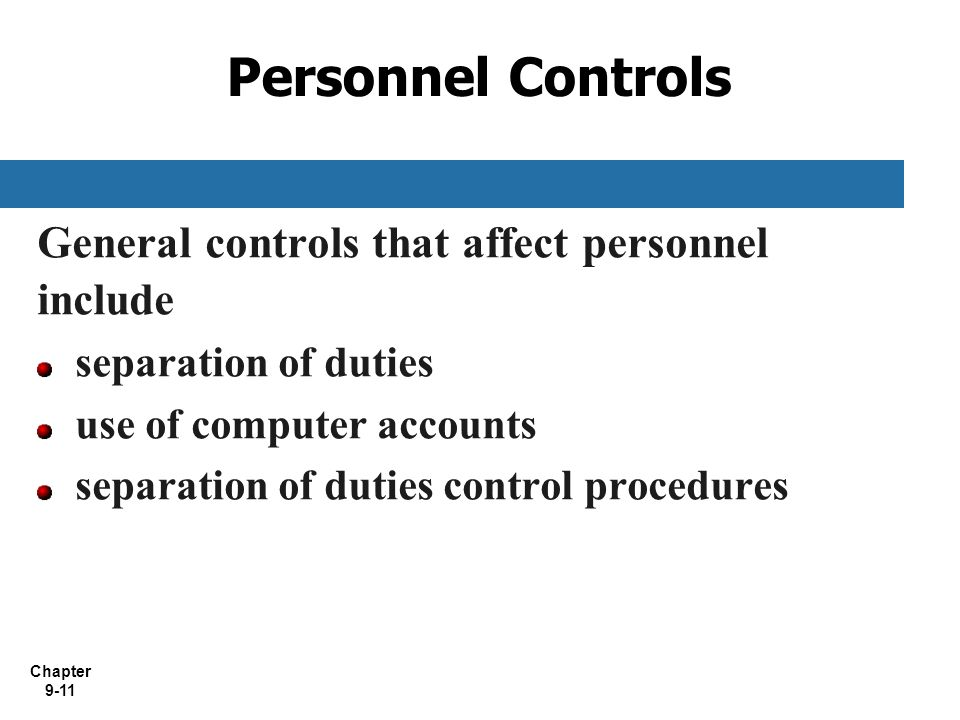 Personnel Controls General controls that affect personnel include