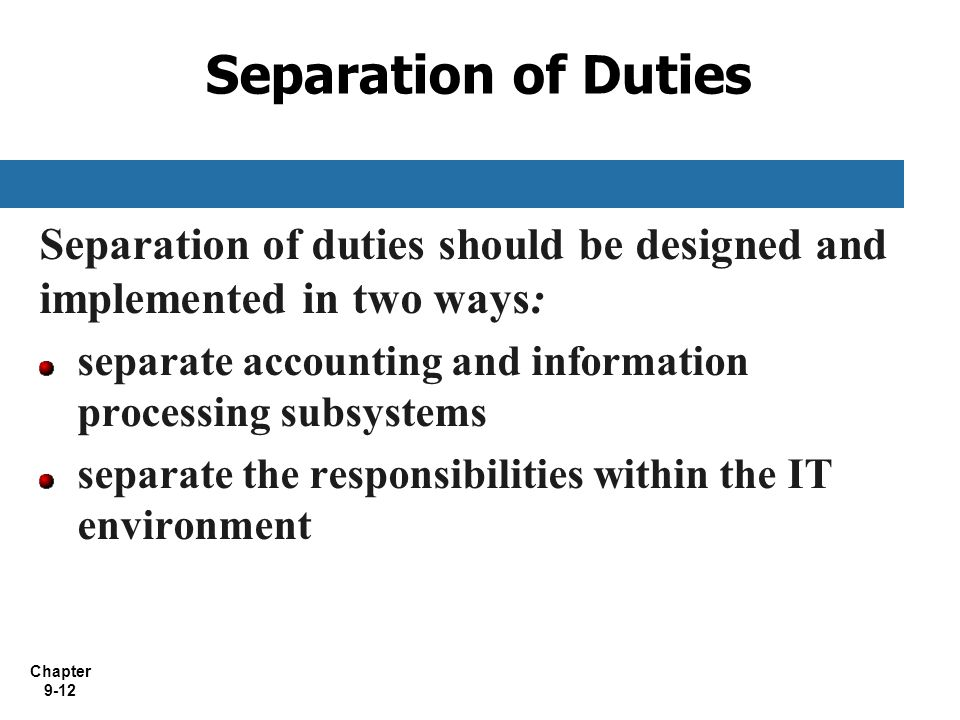 Separation of Duties Separation of duties should be designed and implemented in two ways: separate accounting and information processing subsystems.