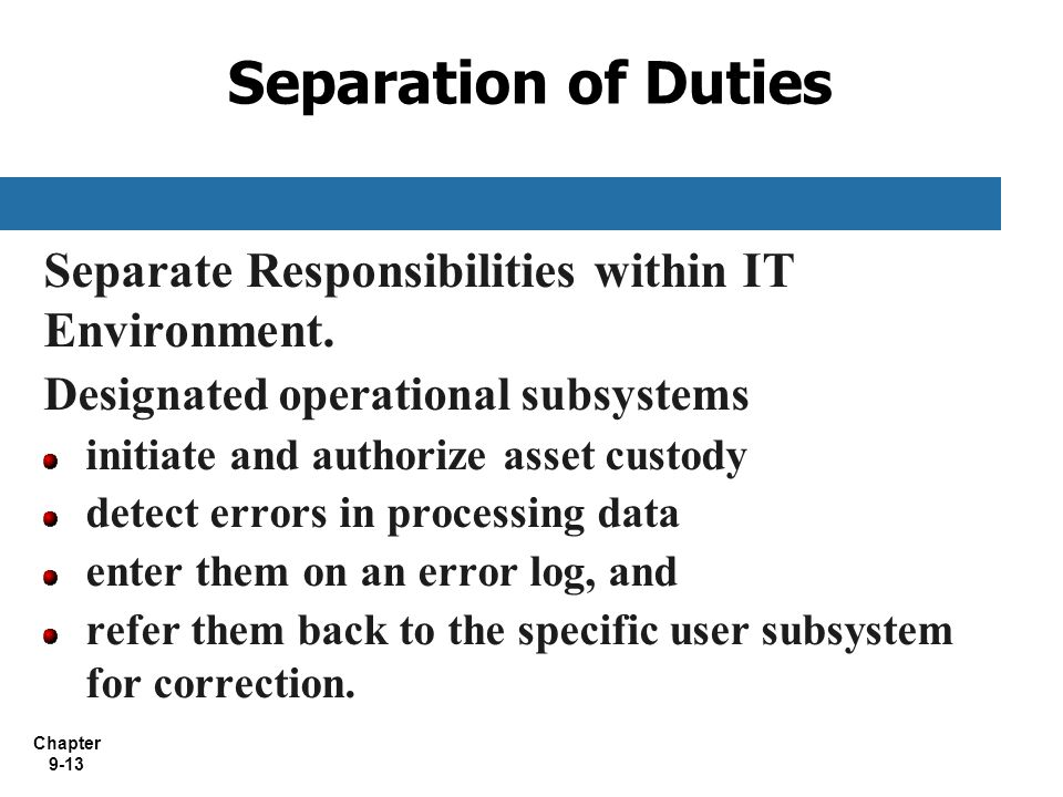Separation of Duties Separate Responsibilities within IT Environment.