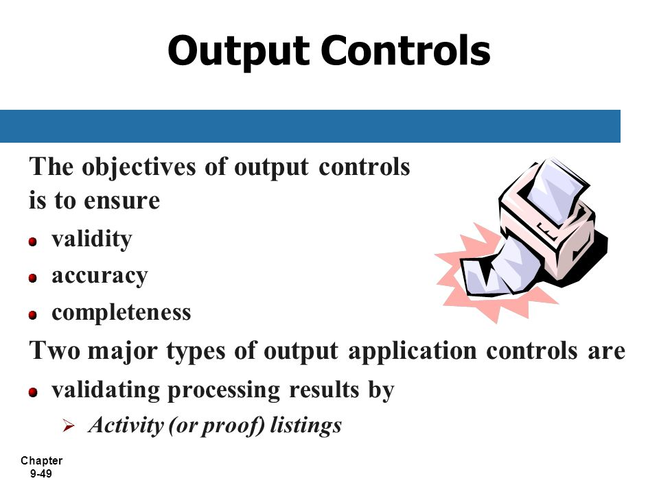 Output Controls The objectives of output controls is to ensure