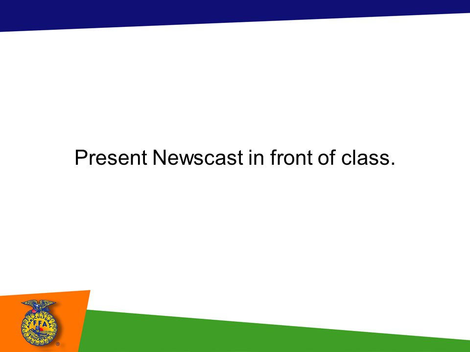 Present Newscast in front of class.