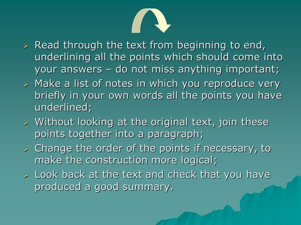 Read through the text from beginning to end, underlining all the points which should come into your answers – do not miss anything important;