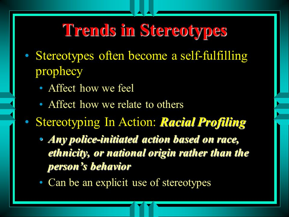 stereotyping using racial profiling The current political debate on racism has centered on racial profiling by the  police the issue has been the extent to which police officers use their  discretionary.