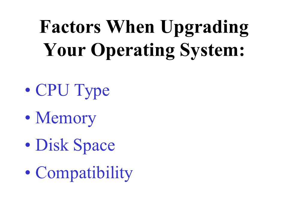 Factors When Upgrading Your Operating System: