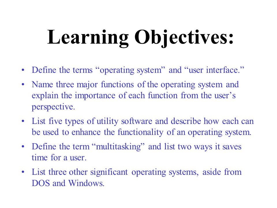 Learning Objectives: Define the terms operating system and user interface.