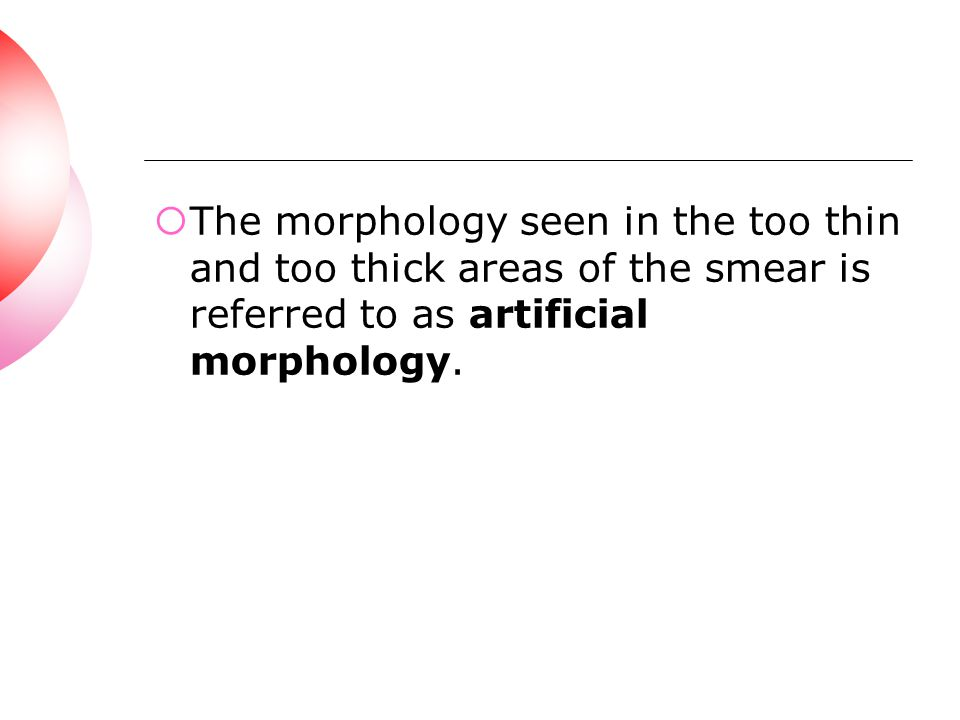 The morphology seen in the too thin and too thick areas of the smear is referred to as artificial morphology.
