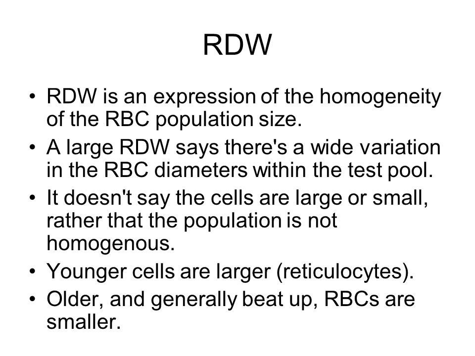 RDW RDW is an expression of the homogeneity of the RBC population size.