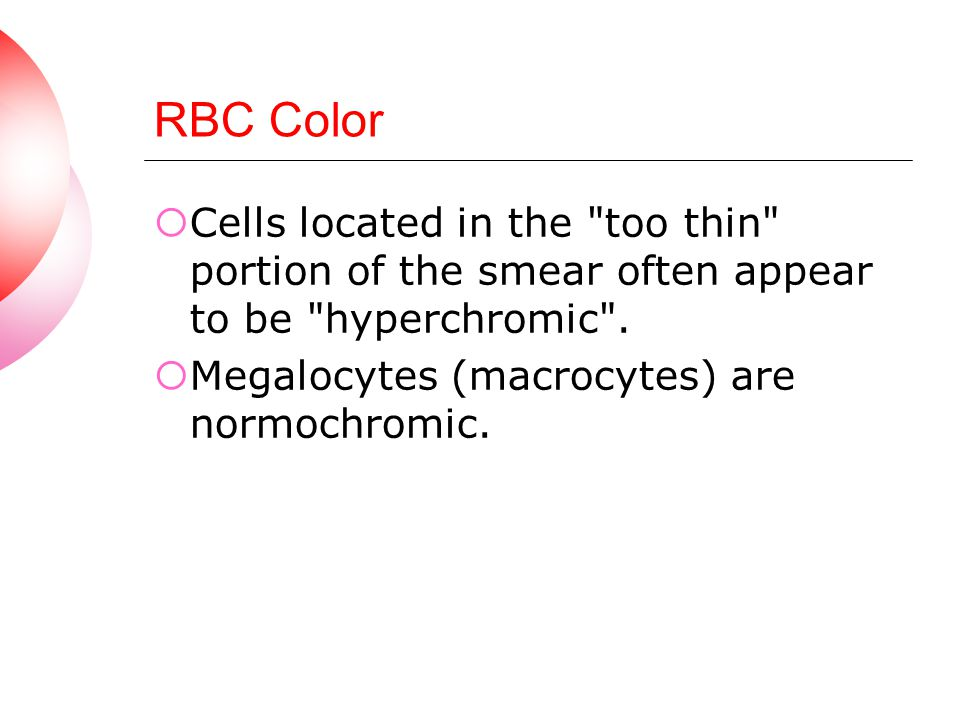 RBC Color Cells located in the too thin portion of the smear often appear to be hyperchromic .