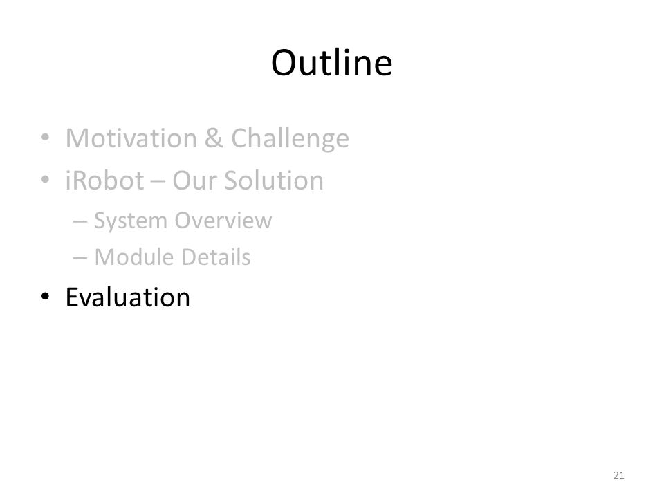 Outline Motivation & Challenge iRobot – Our Solution Evaluation