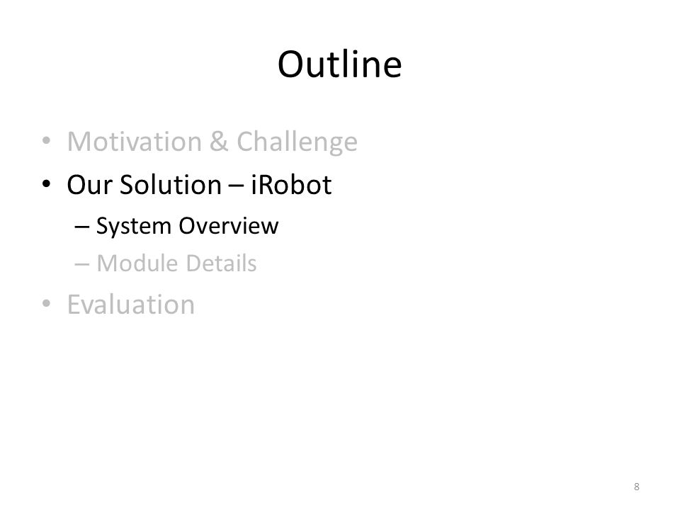 Outline Motivation & Challenge Our Solution – iRobot Evaluation