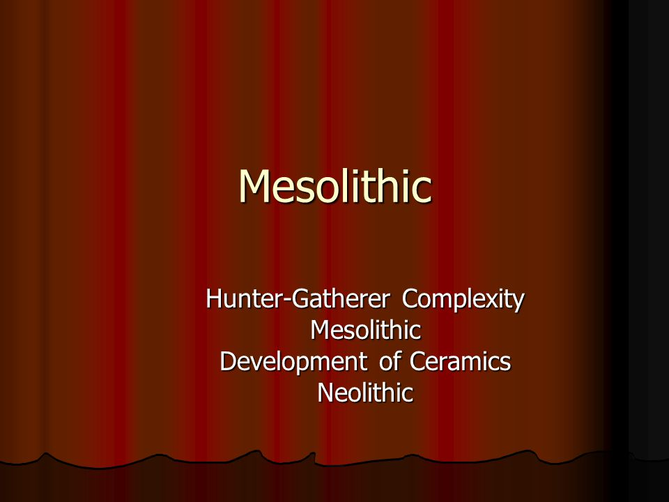 Mesolithic Hunter-Gatherer Complexity Mesolithic