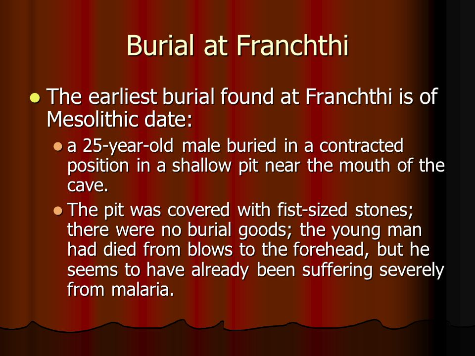 Burial at Franchthi The earliest burial found at Franchthi is of Mesolithic date: