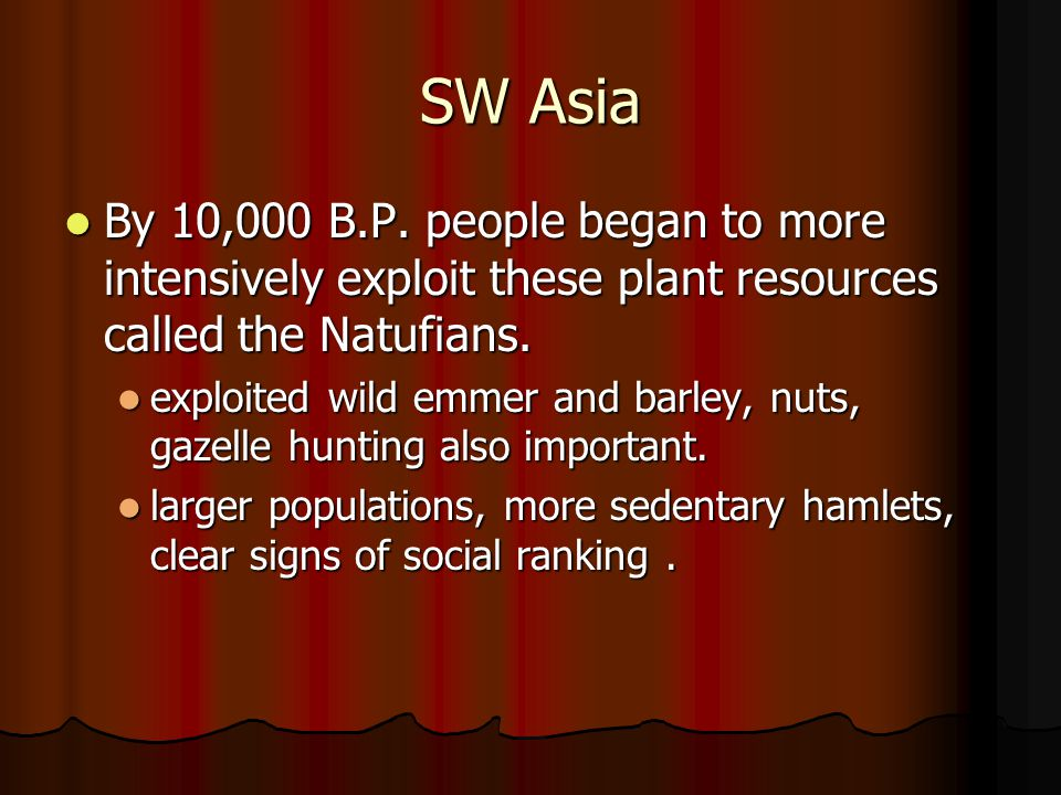 SW Asia By 10,000 B.P. people began to more intensively exploit these plant resources called the Natufians.
