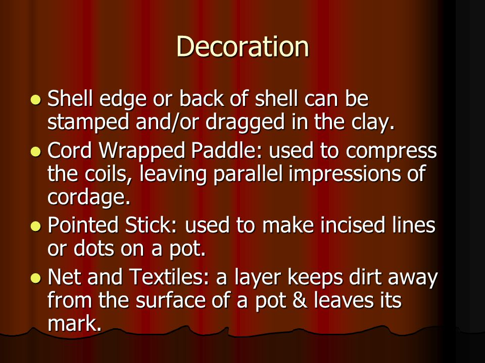Decoration Shell edge or back of shell can be stamped and/or dragged in the clay.