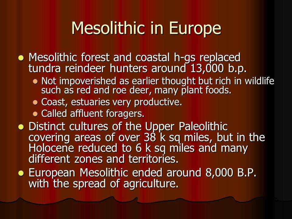 Mesolithic in Europe Mesolithic forest and coastal h-gs replaced tundra reindeer hunters around 13,000 b.p.