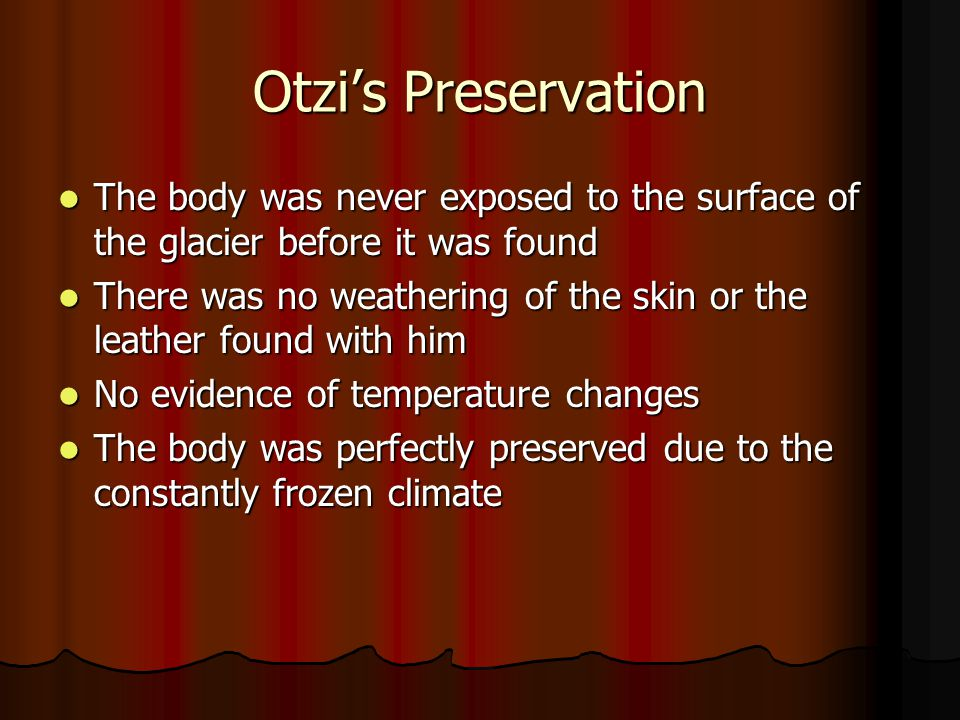 Otzi's Preservation The body was never exposed to the surface of the glacier before it was found.