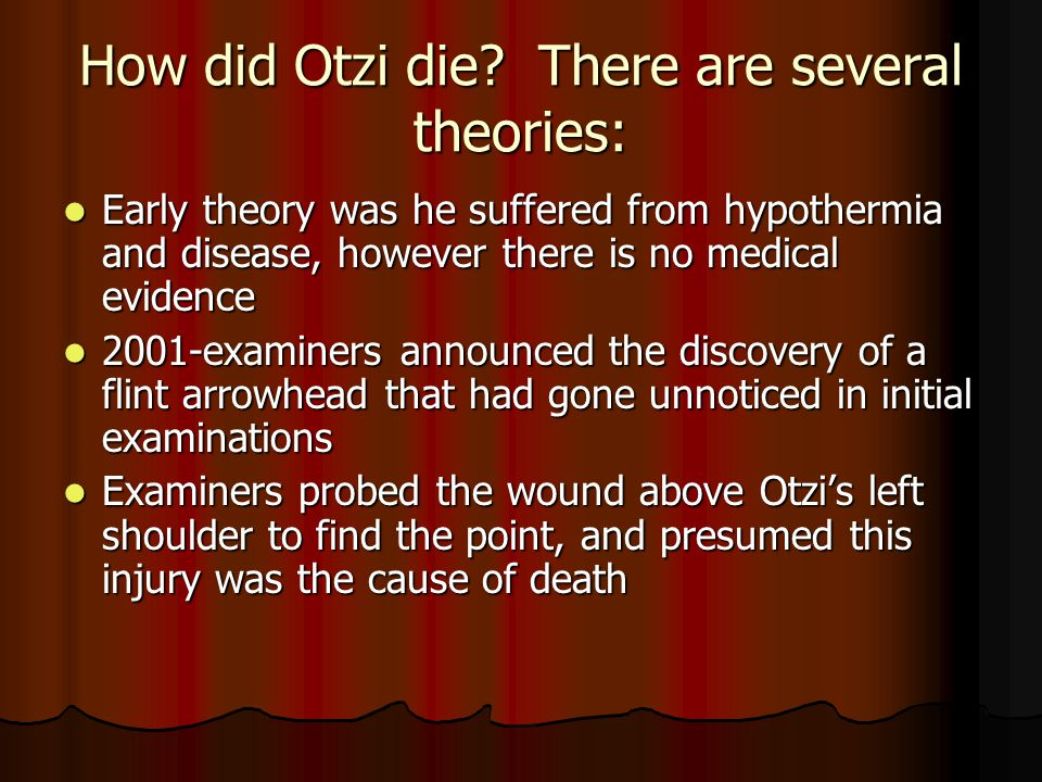 How did Otzi die There are several theories: