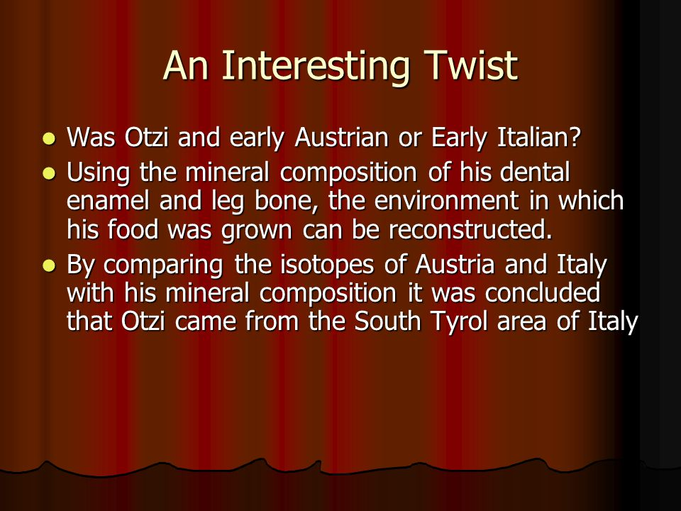 An Interesting Twist Was Otzi and early Austrian or Early Italian