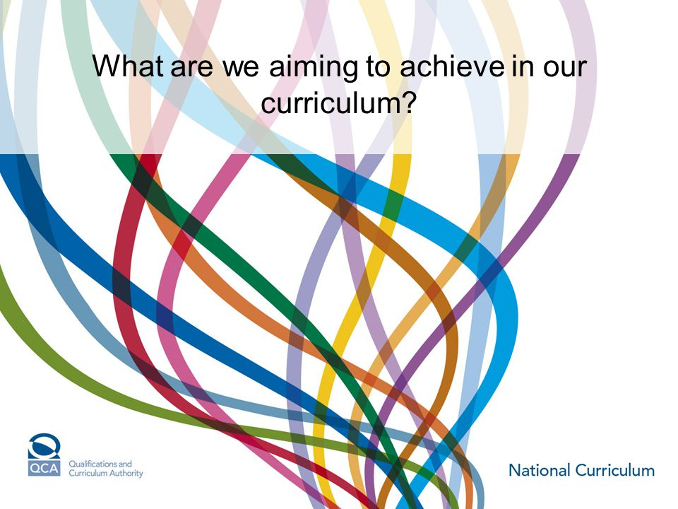 What are we aiming to achieve in our curriculum