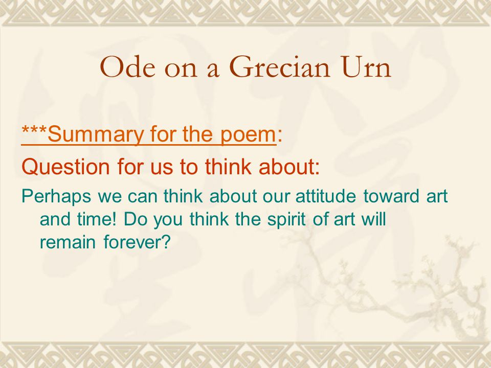a summary of ode on a grecian Ode on a grecian urn ode to the west wind review the lesson called ode on a grecian urn by keats: analysis and summary read ode on a grecian urn by keats.