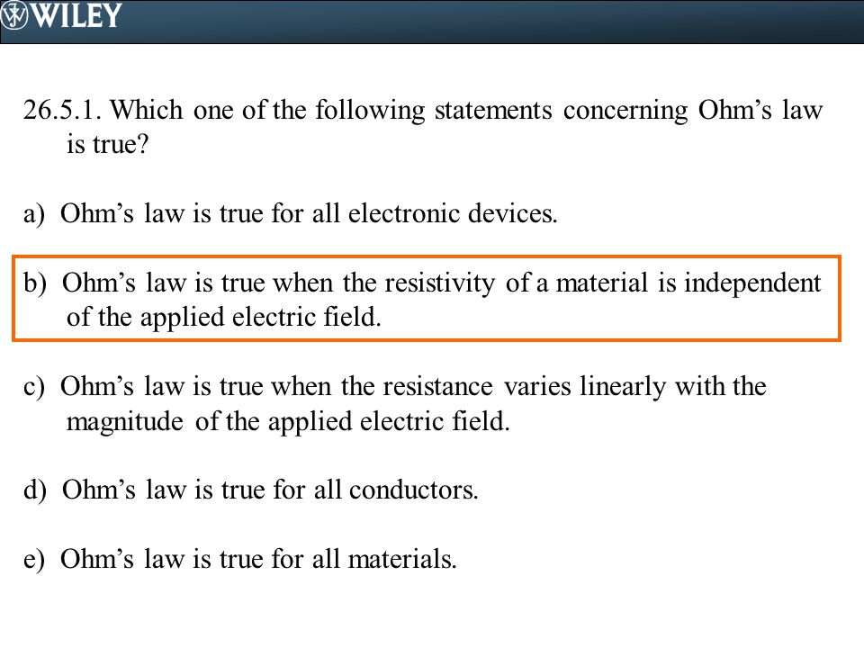 Which one of the following statements concerning Ohm's law is true