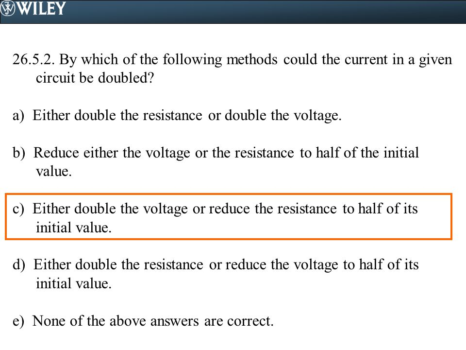 By which of the following methods could the current in a given circuit be doubled
