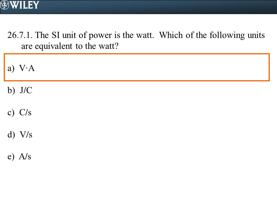 The SI unit of power is the watt