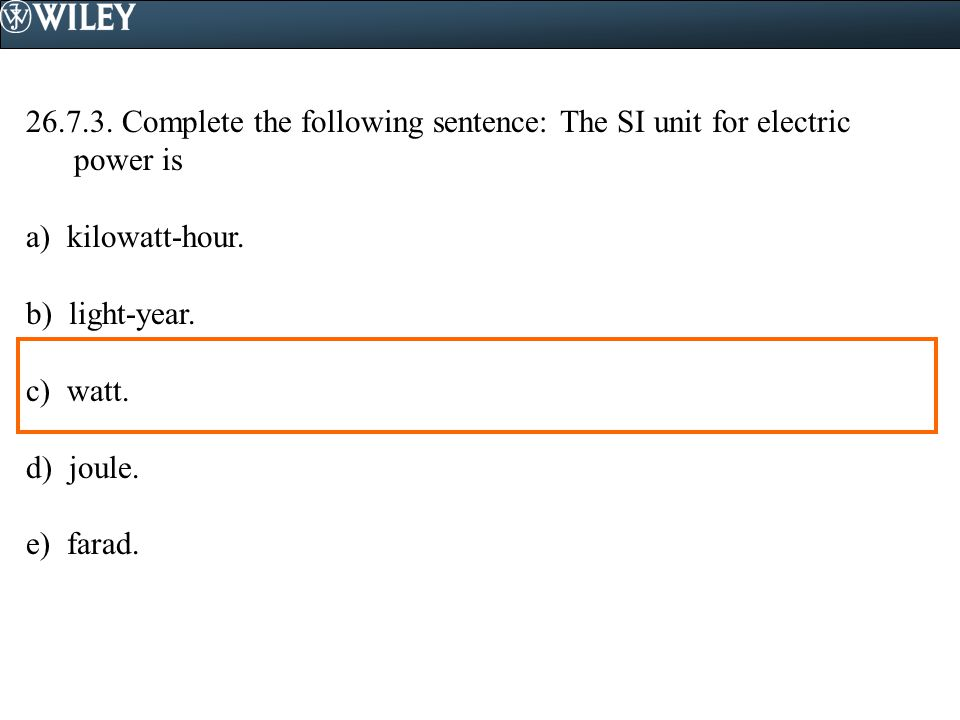 Complete the following sentence: The SI unit for electric power is