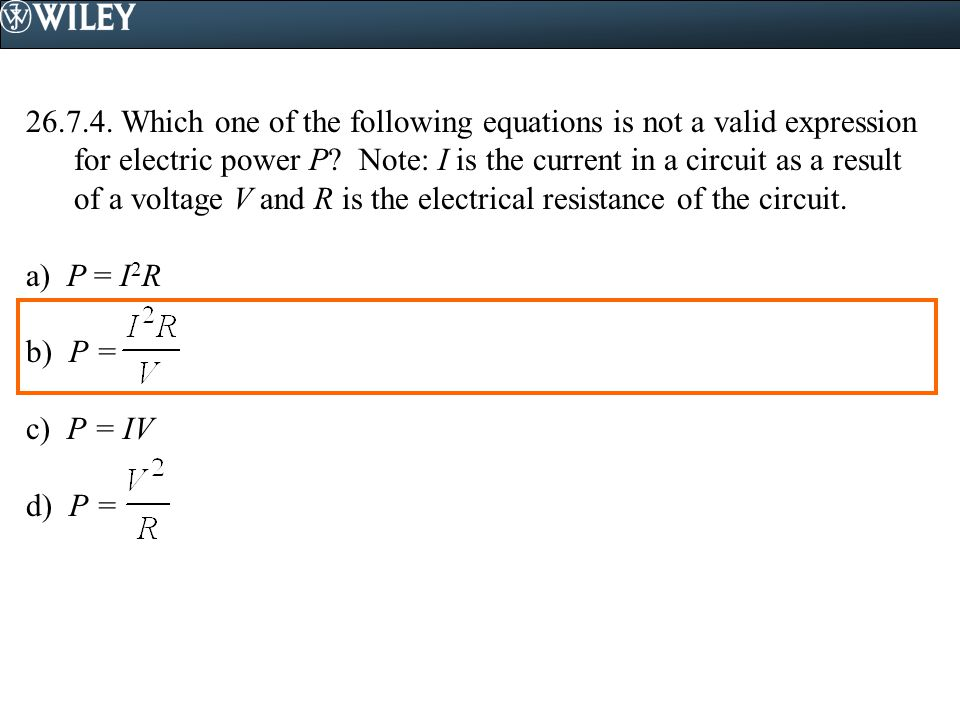 Which one of the following equations is not a valid expression for electric power P Note: I is the current in a circuit as a result of a voltage V and R is the electrical resistance of the circuit.