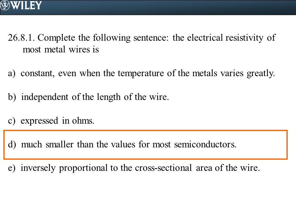 Complete the following sentence: the electrical resistivity of most metal wires is