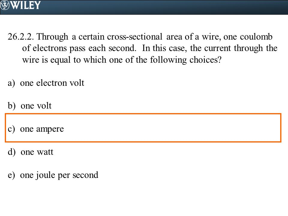 Through a certain cross-sectional area of a wire, one coulomb of electrons pass each second. In this case, the current through the wire is equal to which one of the following choices