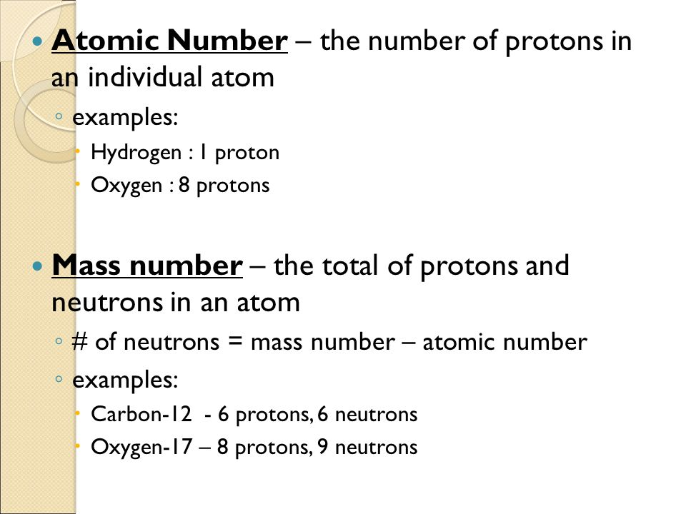 Atomic Number – the number of protons in an individual atom