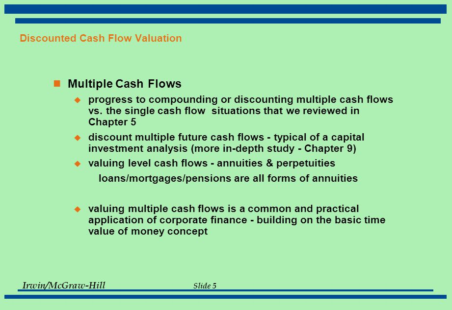 """the practical application of discounted cash flow From there, it then examines the principles of """"discounted cash flow"""" valuation, the intellectual foundation of most valuation methods, with detailed discussion on the concept of """"cash flow"""" and how to adjust accounting numbers to arrive at usable """"cash flow"""" estimates."""