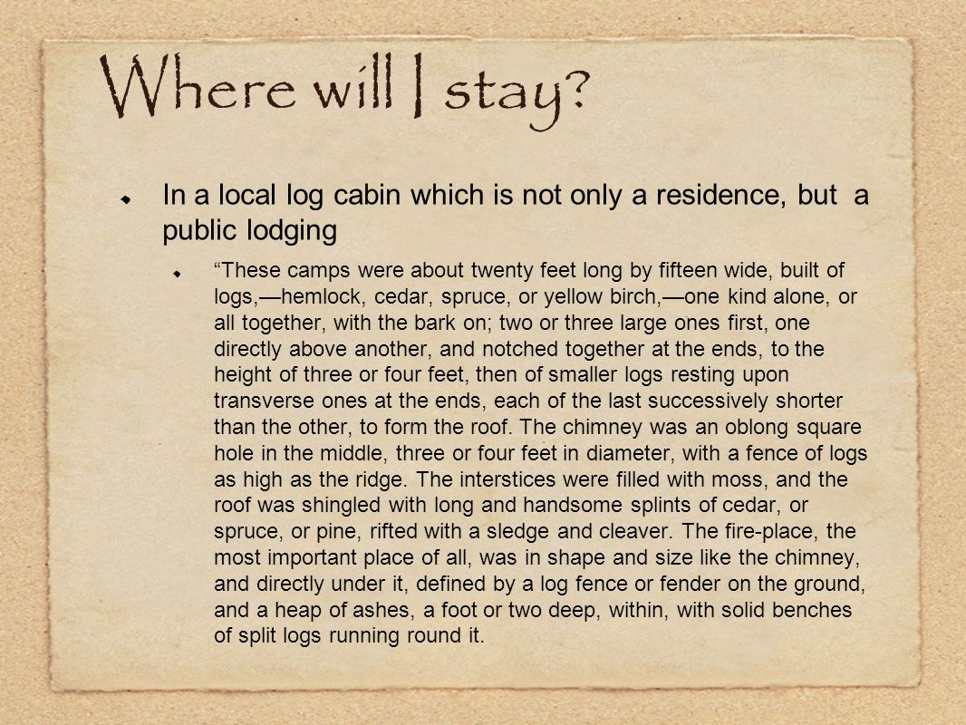 Where will I stay In a local log cabin which is not only a residence, but a public lodging.