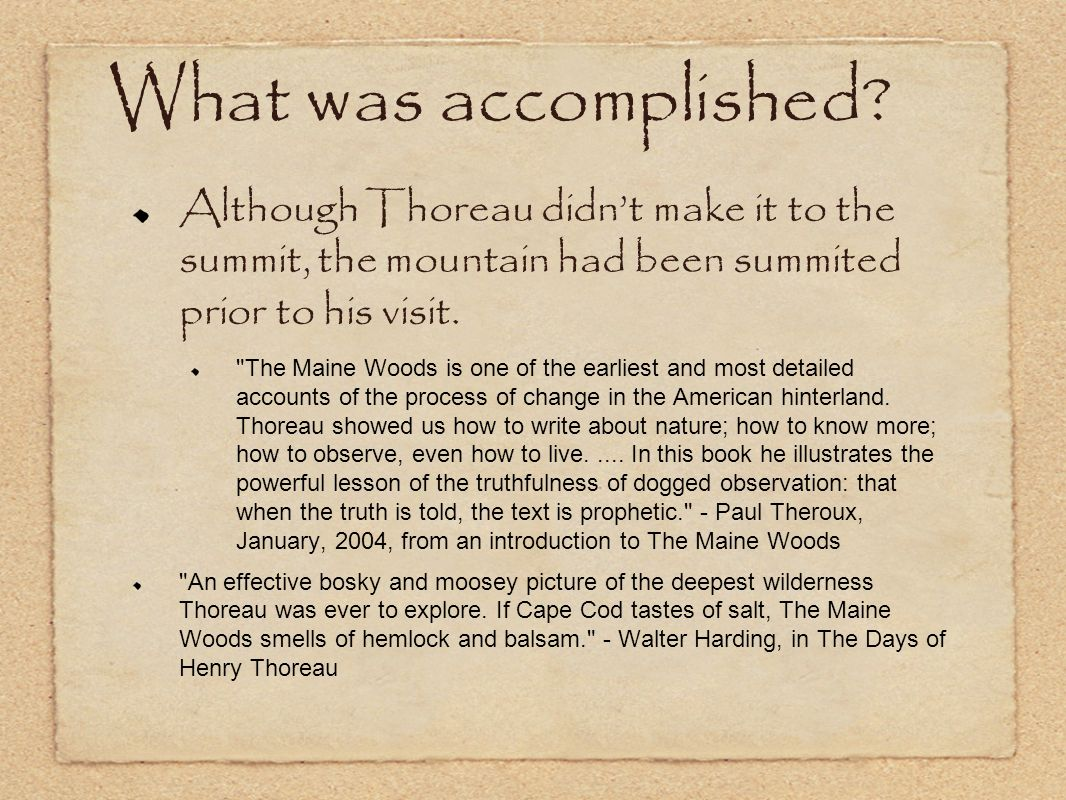 What was accomplished Although Thoreau didn't make it to the summit, the mountain had been summited prior to his visit.