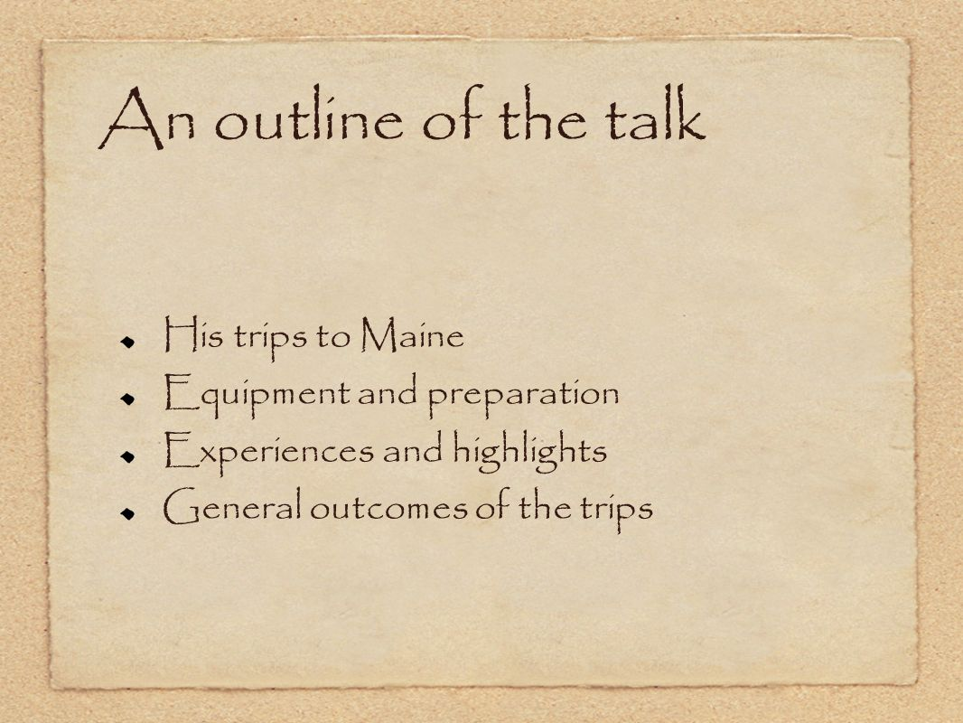 An outline of the talk His trips to Maine Equipment and preparation