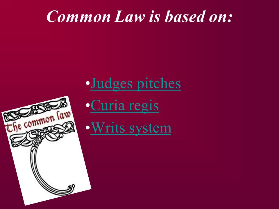 Common Law is based on: Judges pitches Curia regis Writs system
