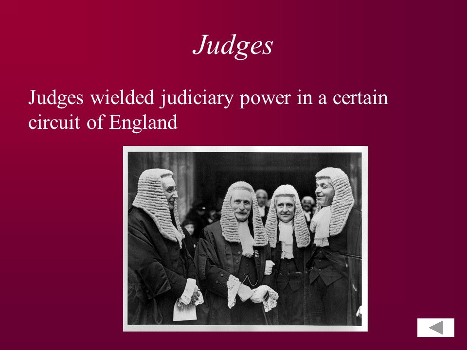 Judges Judges wielded judiciary power in a certain circuit of England