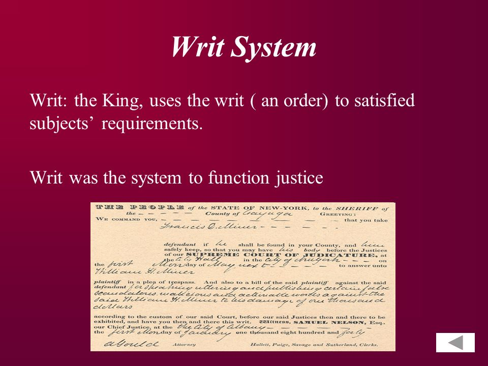 Writ System Writ: the King, uses the writ ( an order) to satisfied subjects' requirements.