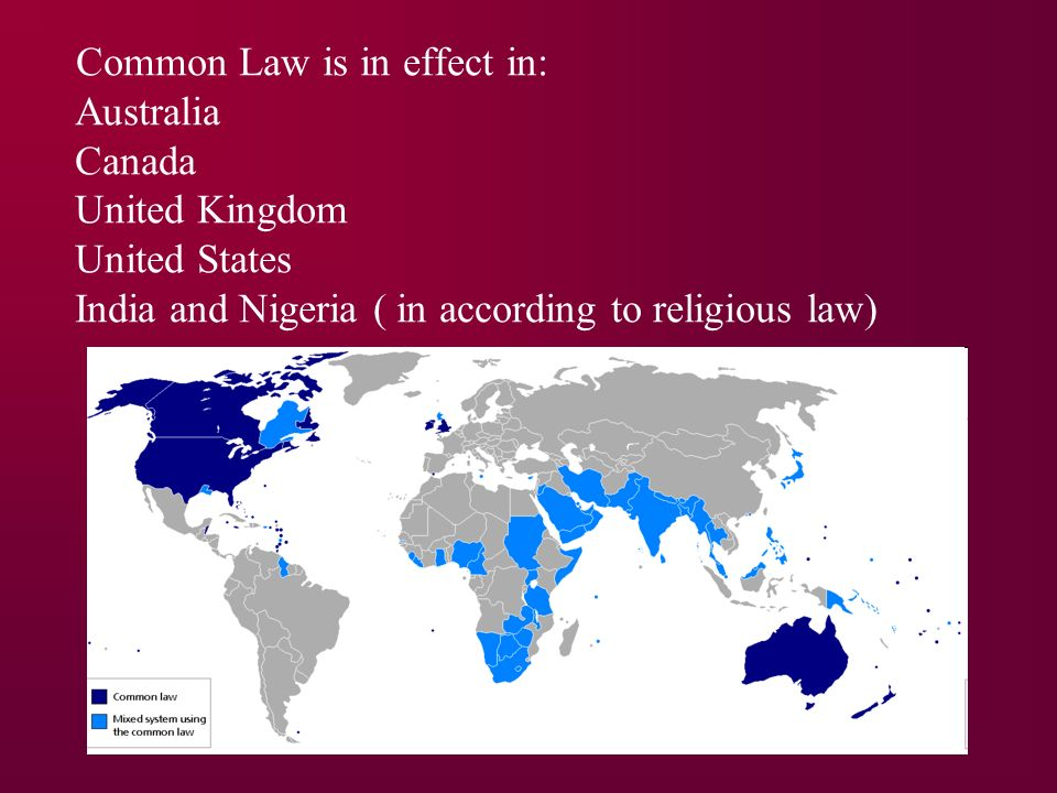 Common Law is in effect in: Australia Canada United Kingdom United States India and Nigeria ( in according to religious law)