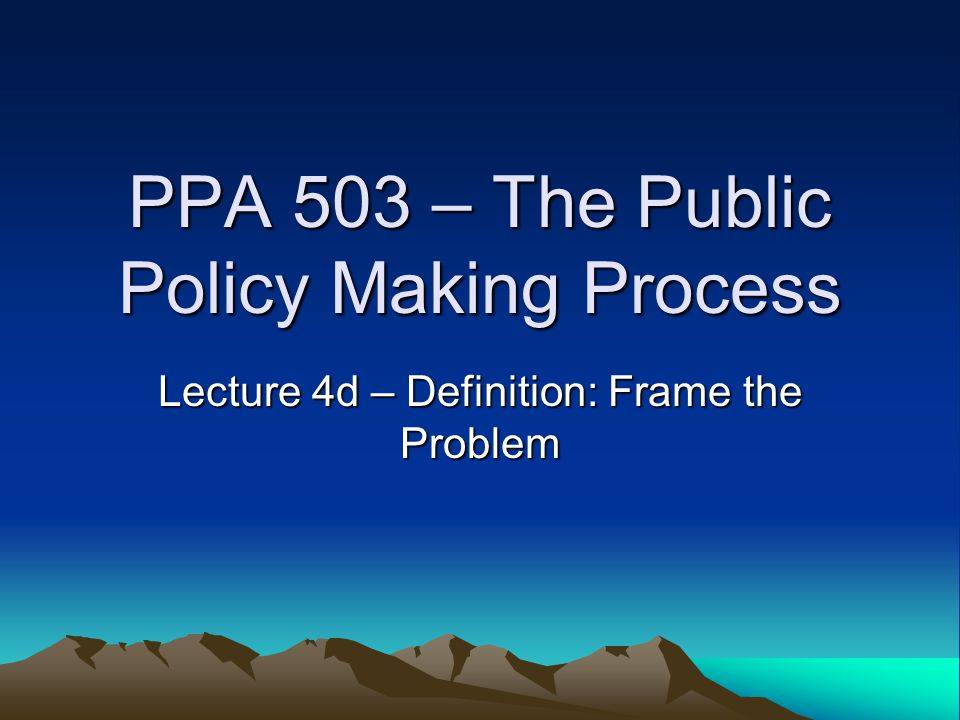 PPA 503 – The Public Policy Making Process