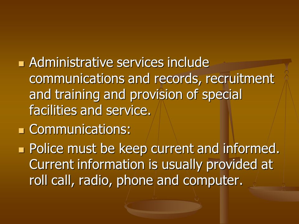 Administrative services include communications and records, recruitment and training and provision of special facilities and service.